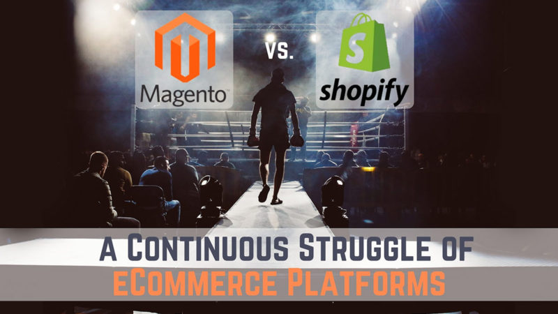 Magento vs Shopify : a Continuous Struggle of eCommerce Platforms