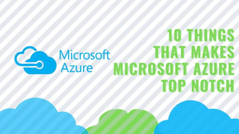 10 Things that Make Microsoft Azure the Top-Notch Cloud Solution