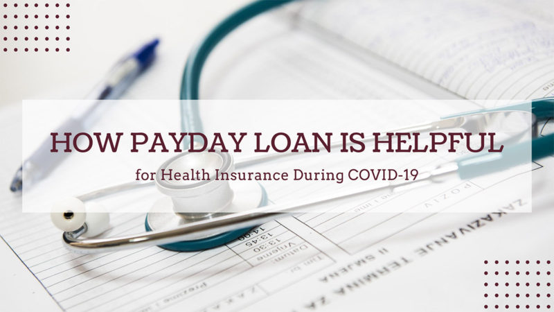 How Payday Loan is Helpful for Health Insurance during COVID-19