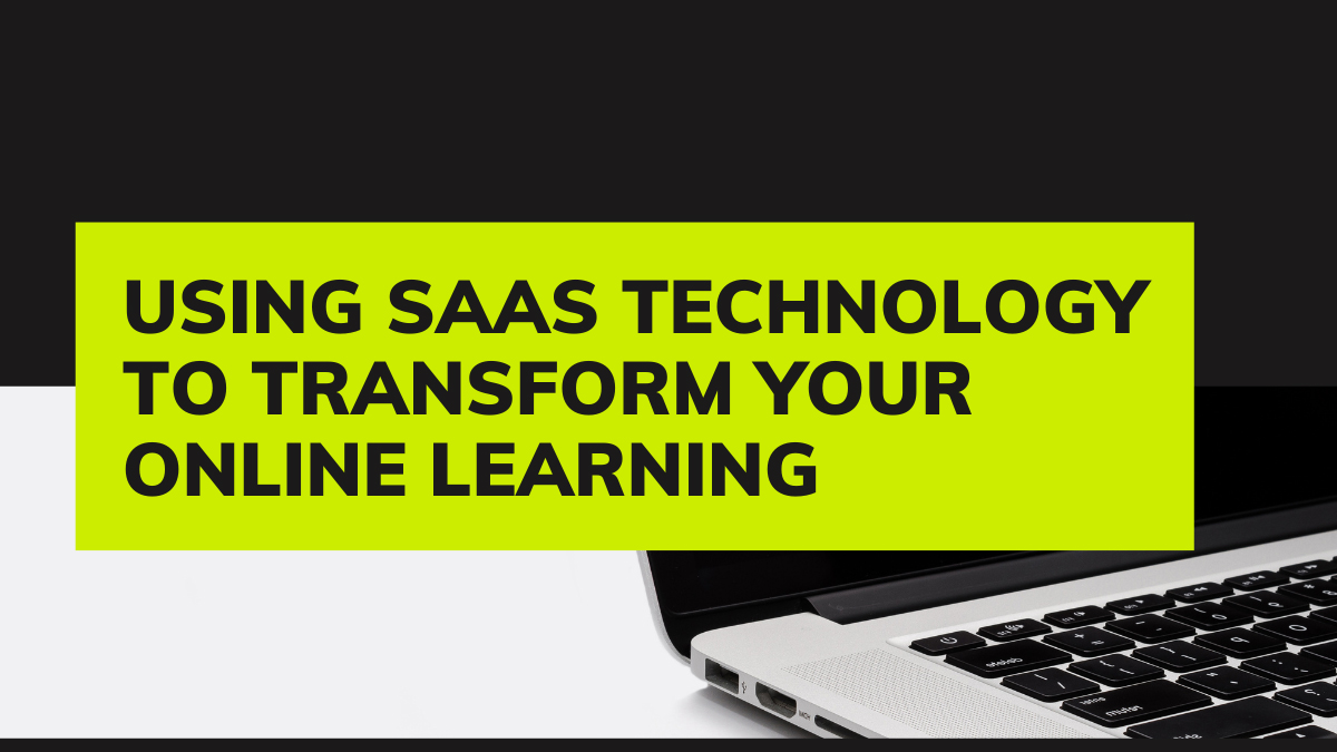 Using SaaS Technology to Transform your Online Learning
