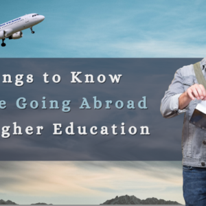 7 Things to Know Before Going Abroad for Higher Education