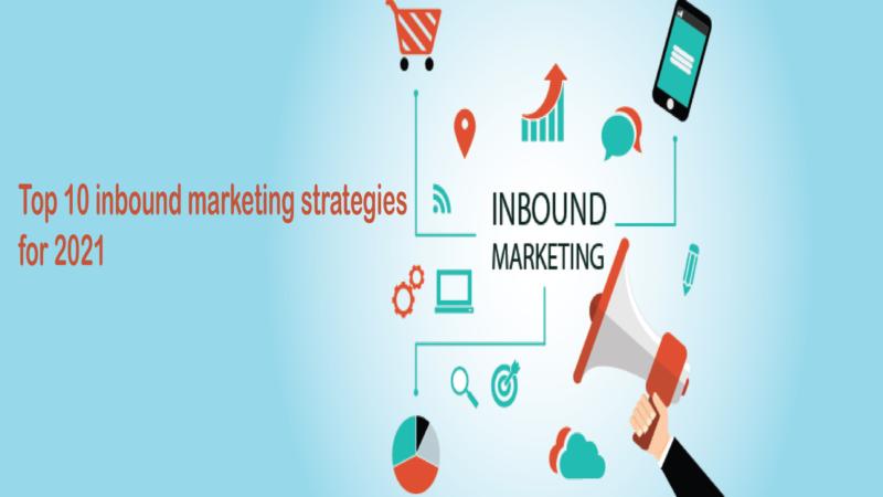 Top 10 Inbound Marketing Strategies For 2021