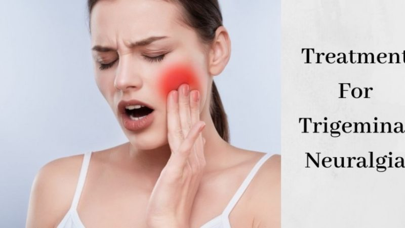 Things You Need To Know About Trigeminal Neuralgia Treatment
