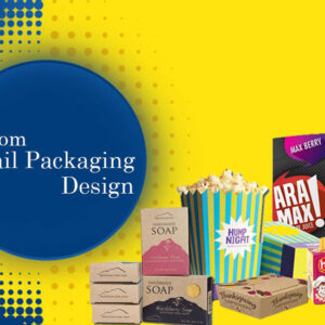 4 Perceptive Guidelines to Choose Custom Packaging for Your Retail Business