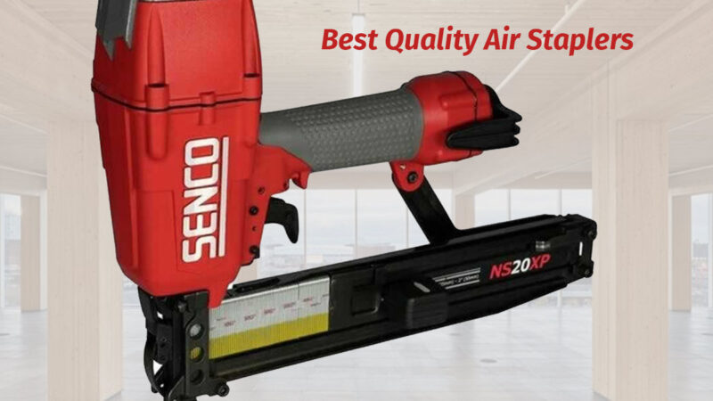The Best Quality Air Staplers for The Advanced Support